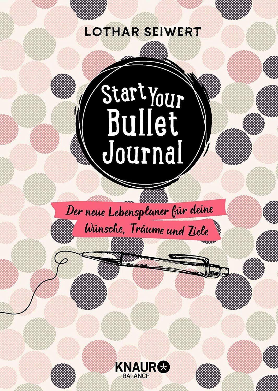Start Your Bullet Journal Der Neue Lebensplaner Fur Deine Wunsche Traume Und Ziele Amazon De Lothar Seiwert Silvia Sperli Bullet Journal Journal Neue Wege