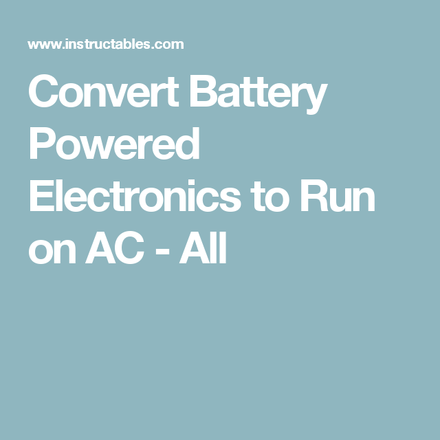 Convert Battery Powered Electronics to Run on AC - All
