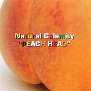 Natural Calamity - Peach Head at Discogs