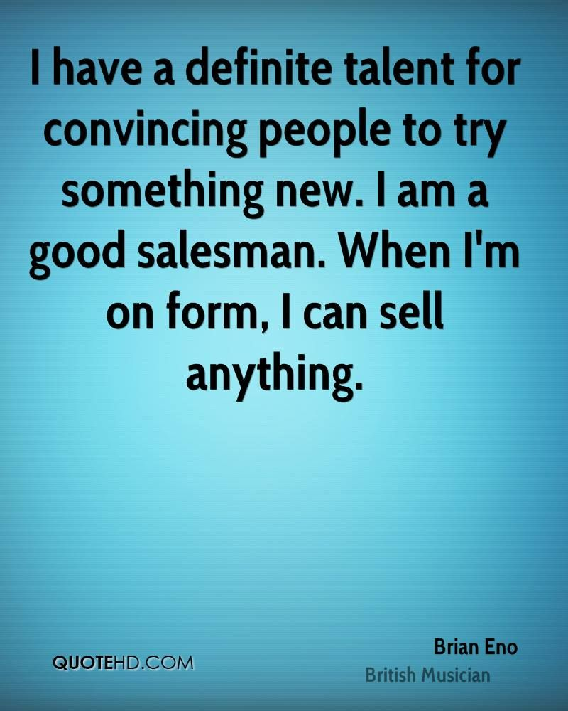 I Have A Definite Talent For Convincing People To Try Something New I Am A Good Salesman When I M On Form I Can Sell Anythi Savage Quotes Quotes True Quotes