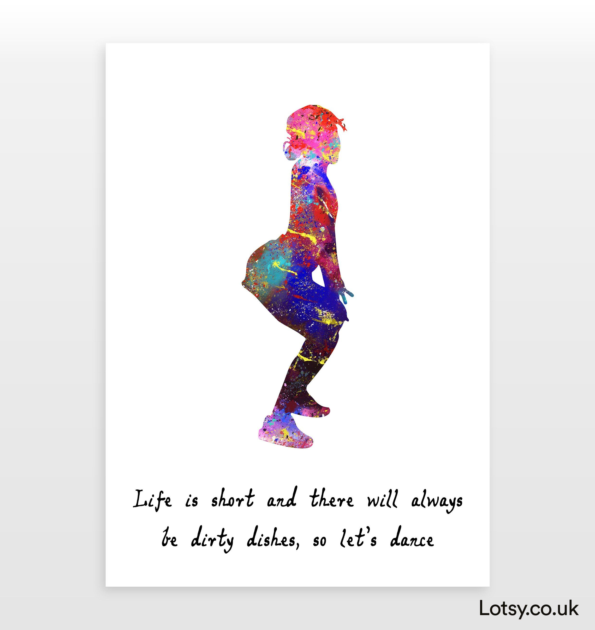 Dancer Quote - Life is short and there will always be dirty dishes, so let's dance - A2 - (420mm x 594mm) (16.5inch x 23.4inch)