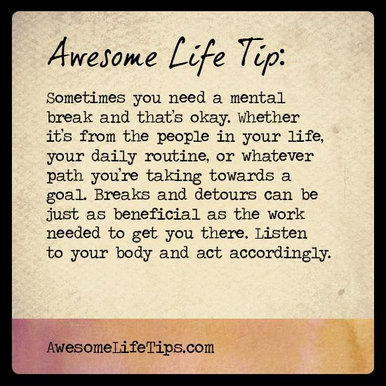 Awesome Life Tip Take Your Mental Breaks Wwwawesomelifetipscom