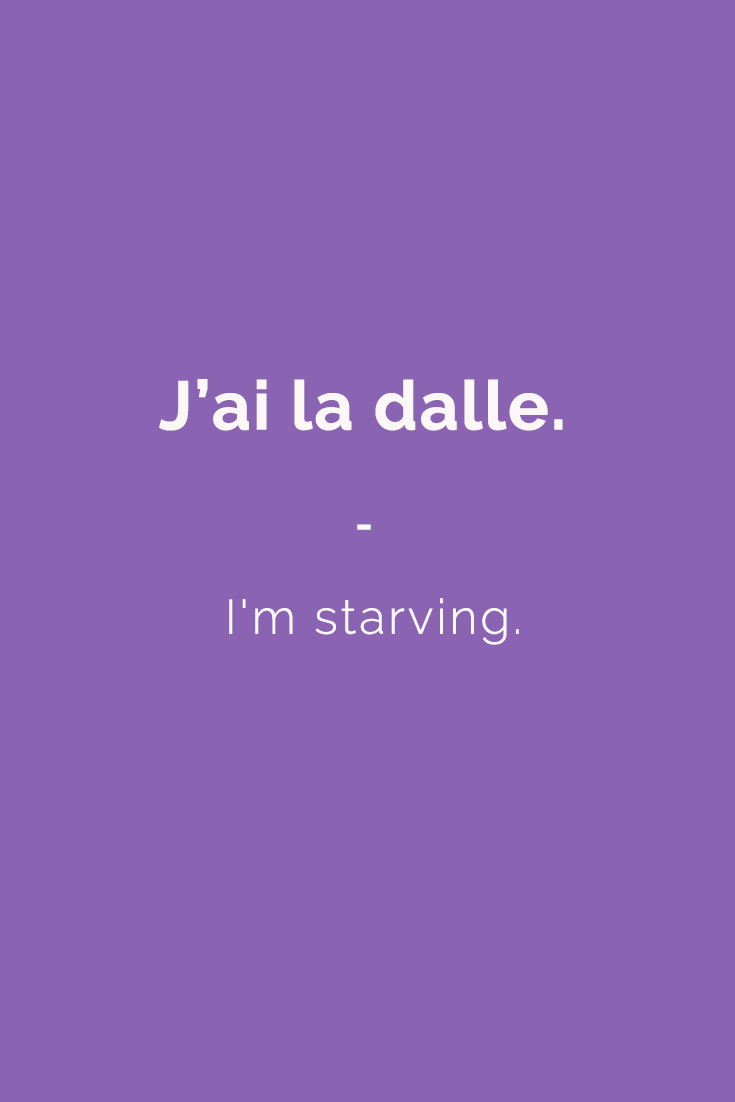 J'ai la dalle. - I'm starving.  | Get a copy of French Slang essentials here: https://store.talkinfrench.com/product/french-slang-essential/