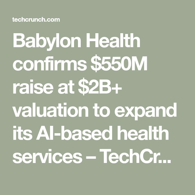 Babylon Health Confirms 550m Raise At 2b Valuation To Expand