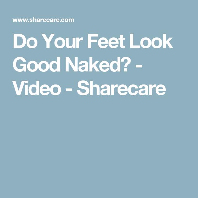 Do Your Feet Look Good Naked? - Video - Sharecare