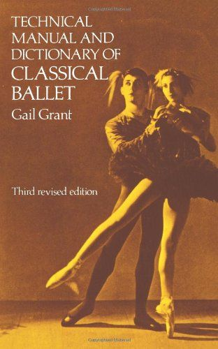 Technical Manual And Dictionary Of Classical Ballet Dover Books On Dance By Gail Grant Http Www Amazon Co Ballet Books Classical Ballet Male Ballet Dancers