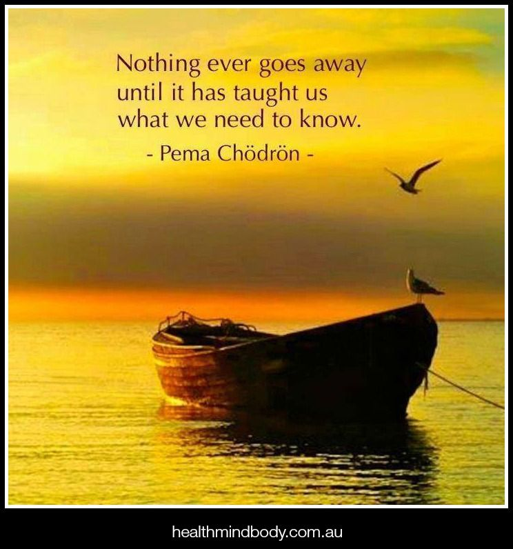 Nothing ever goes away until it has taught us what we need to know. www.healthmindbody.com.au