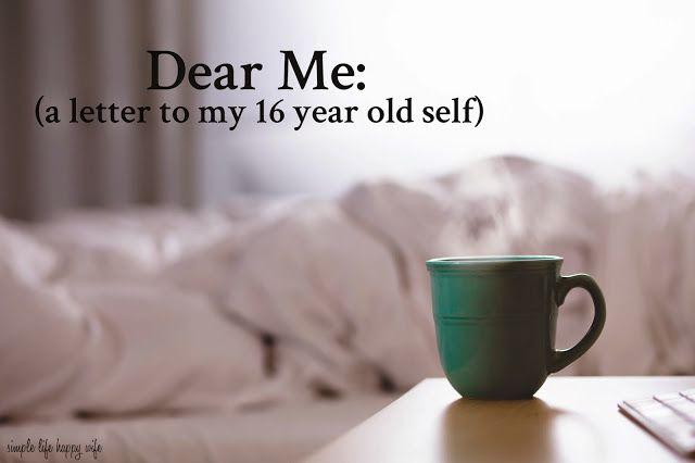 Dear Me (A Letter to My 16 Year Old Self) #DearMe - A Simpler Grace