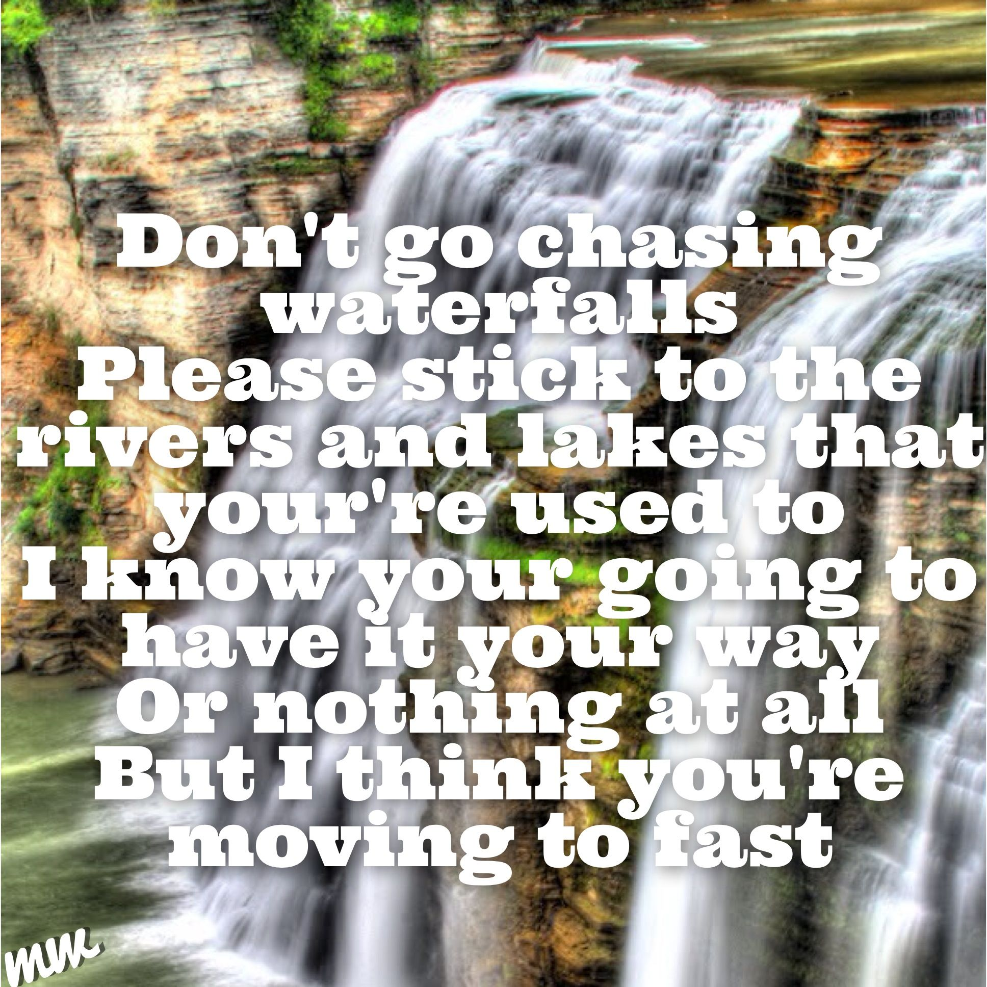 Don't Go Chasing Waterfalls