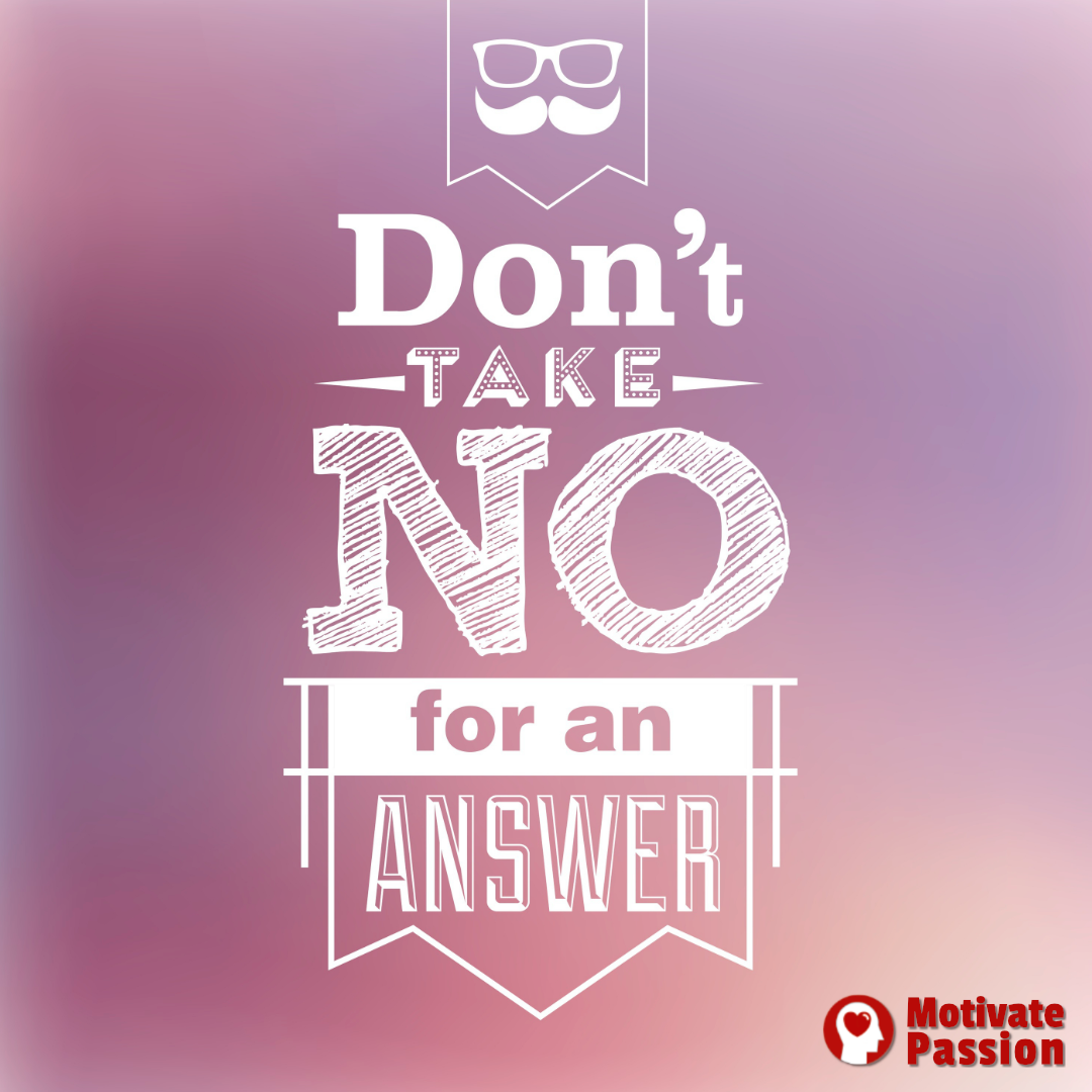 Dont Take No For An Answer. | Words, Quotes