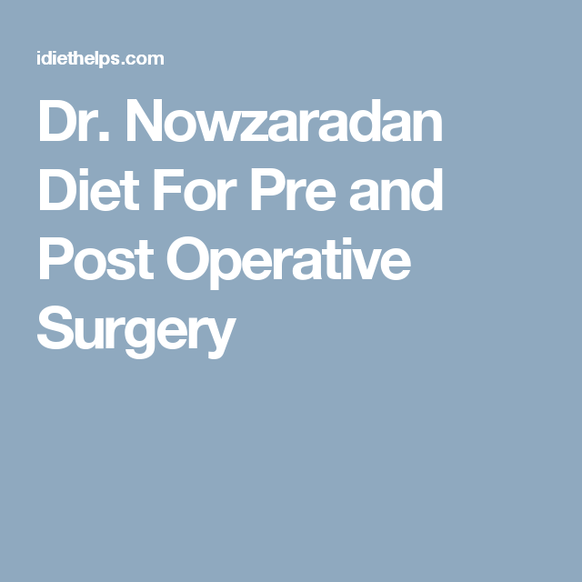 Dr. Nowzaradan Diet For Pre and Post Operative Surgery in ...