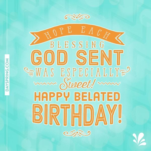 Happy Belated Birthday Dayspring Ecard Studio Belated Birthday Quotes Belated Birthday Funny Happy Belated Birthday