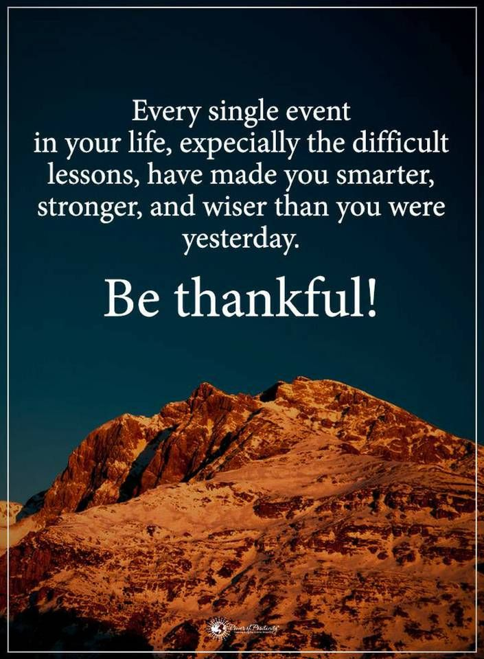 Life Lessons Every Single Event In Your Life Especially The Difficult Lessons Have Made You Smarter Stronger Life Lesson Quotes Lesson Quotes Life Lessons