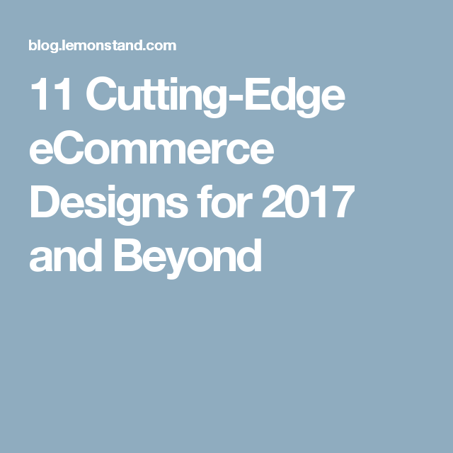 11 Cutting-Edge eCommerce Designs for 2017 and Beyond