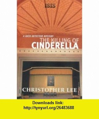 The Killing of Cinderella (Bath Detective Mysteries) (9780753160305) Christopher Lee , ISBN-10: 0753160307  , ISBN-13: 978-0753160305 ,  , tutorials , pdf , ebook , torrent , downloads , rapidshare , filesonic , hotfile , megaupload , fileserve