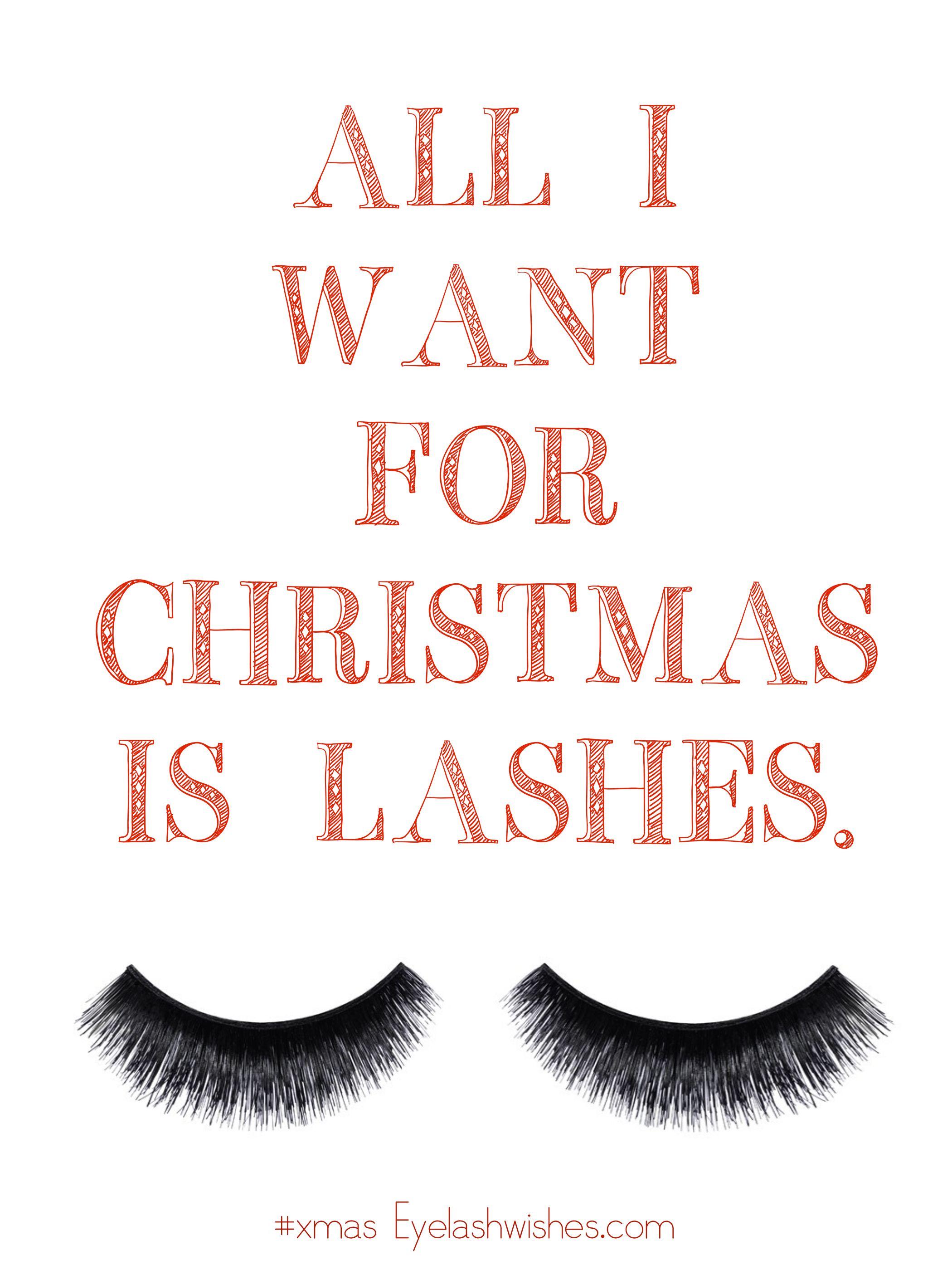All I Want For Christmas Is Lashes Eyelashes Lashes Christmas Xmas Http Www Eyelashwishes Co Uk Lash Quotes Eyelash Extensions Lashes
