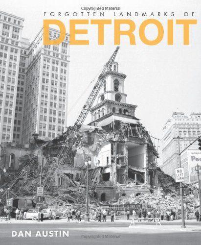 Forgotten Landmarks Of Detroit (Lost) By Dan Austin,http