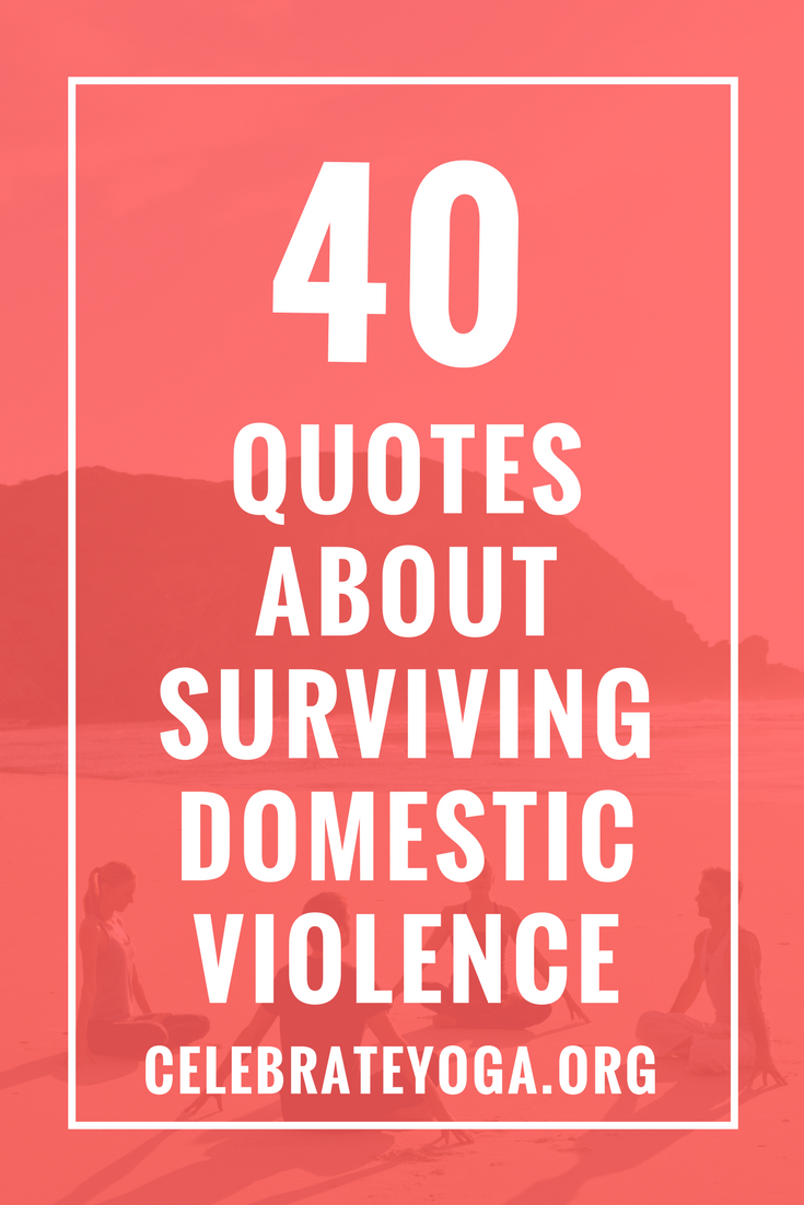 Quotes About Violence 40 Quotes About Surviving Domestic Violence  Abuse  Pinterest .
