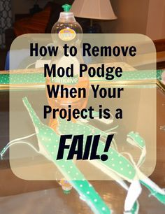 How to Remove Mod Podge Using Common Household Items