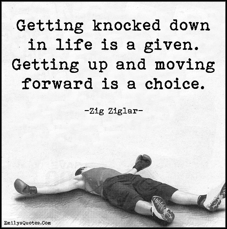 Getting Knocked Down In Life Is A Given Getting Up And Moving Forward Is A Choice Popular Inspirational Quotes At Emilysquotes Moving Forward Quotes Inspirational Words Motivational Quotes