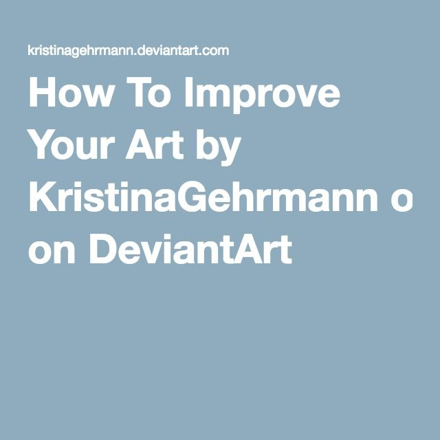 How To Improve Your Art by KristinaGehrmann on DeviantArt