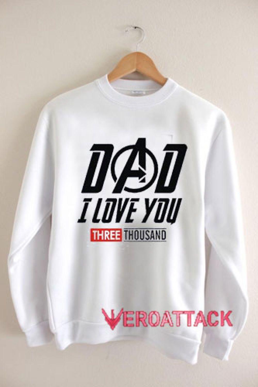 Download Dad I Love You 3000 Unisex Sweatshirts | Unisex sweatshirt ...