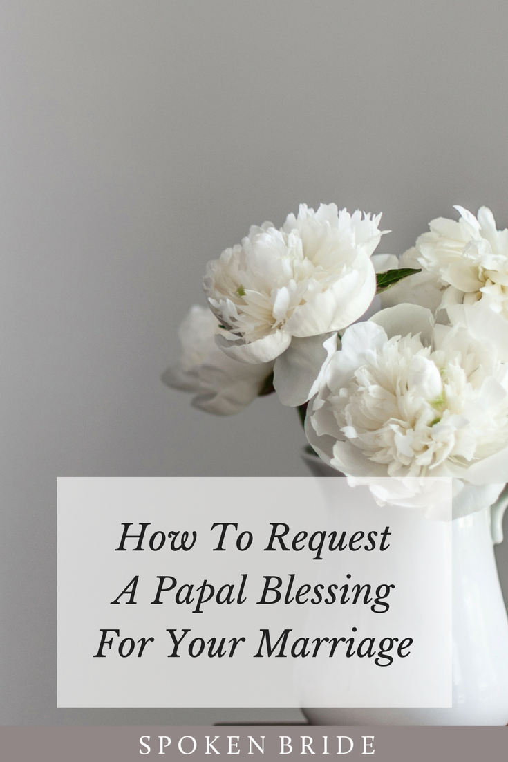 How To Request An Official Papal Blessing For Your Marriage Home Spoken Bride Papal Blessing Marriage Wedding