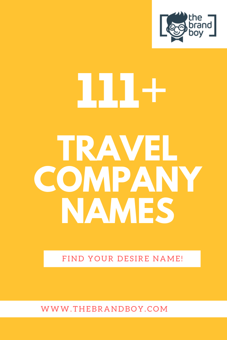 481 Creative Travel Company Names Travel Company Names Unique
