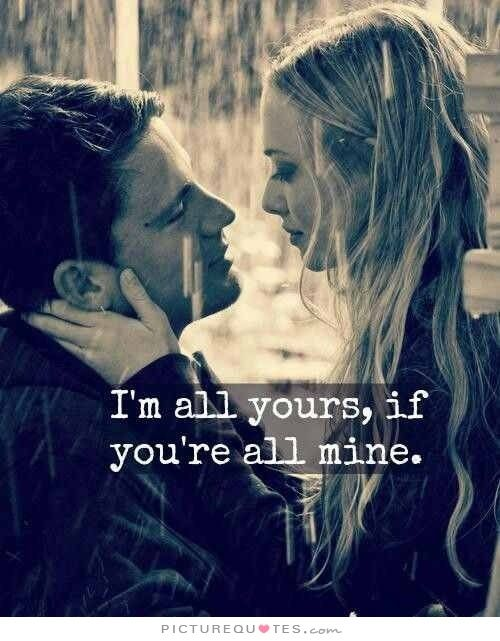 Im All Yours If Youre All Mine Picture Quotes Love Quotes