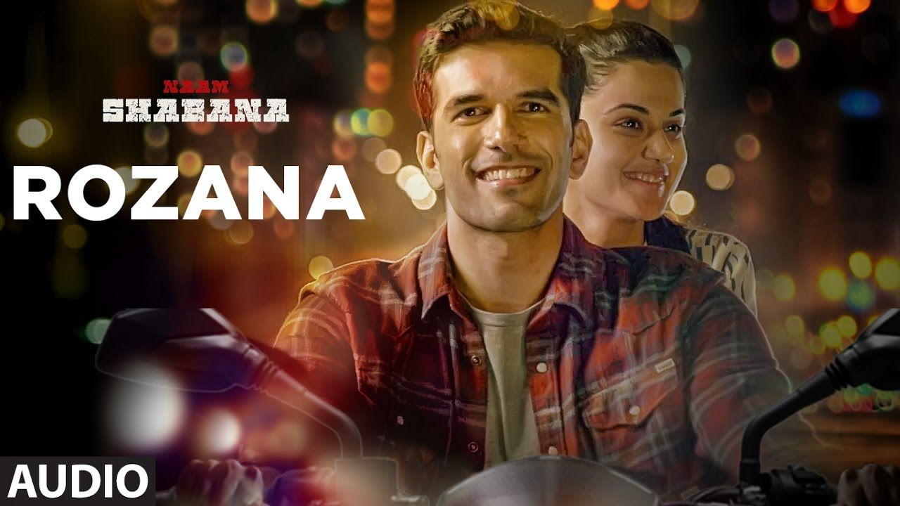 Rozana Full Audio Song Naam Shabana Akshay Kumar Taapsee Pannu Taher Shabbir I Shreya Rochak Youtube Audio Songs Songs Thriller Film