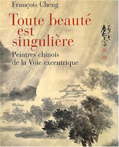 Amazon Fr Toute Beaute Est Singuliere Peintres Chinois A La Voie Excentrique Francois Cheng Liv Telechargement Livres En Ligne Livres Gratuits En Ligne