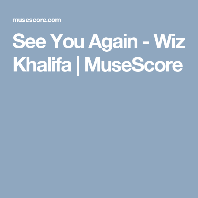See You Again - Wiz Khalifa | MuseScore | Piano | See you
