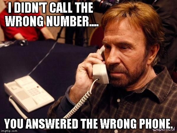 Funny Meme For Wrong Number : Chuck norris phone i didn t call the wrong number you