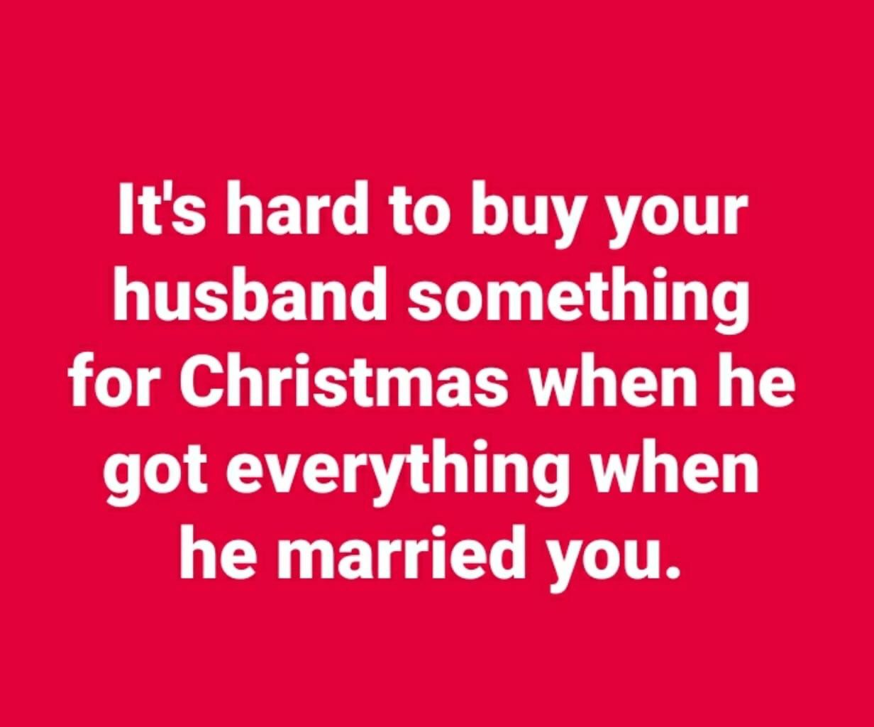 It S Hard To Buy Your Husband Something For Christmas Marriage Quotes Funny Marriage Quotes Marriage Anniversary Quotes
