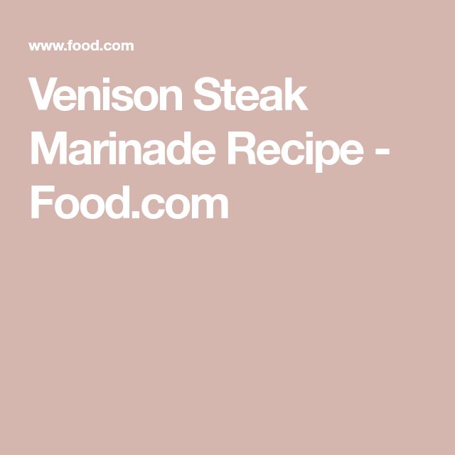 Venison Steak Marinade Recipe  - Food.com #steakmarinades