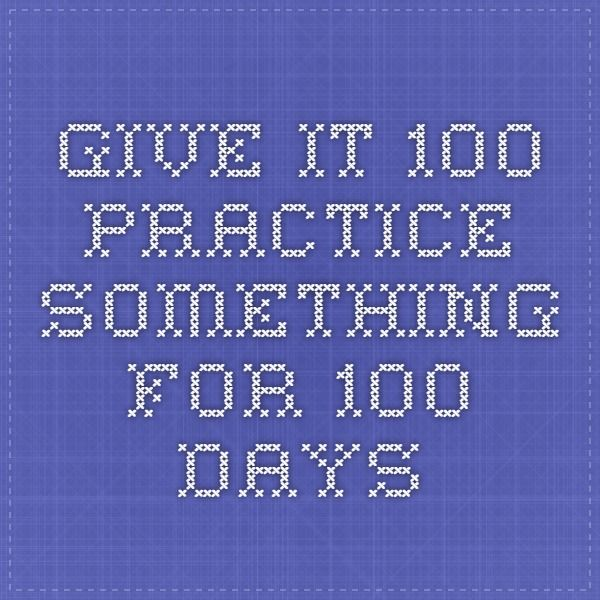 Give it 100 - Practice something for 100 days