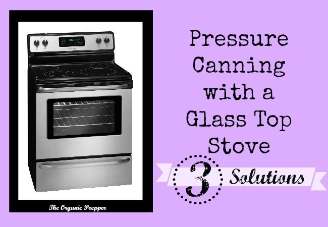 Pressure Canning With A Glass Top Stove 3 Solutions Pressure