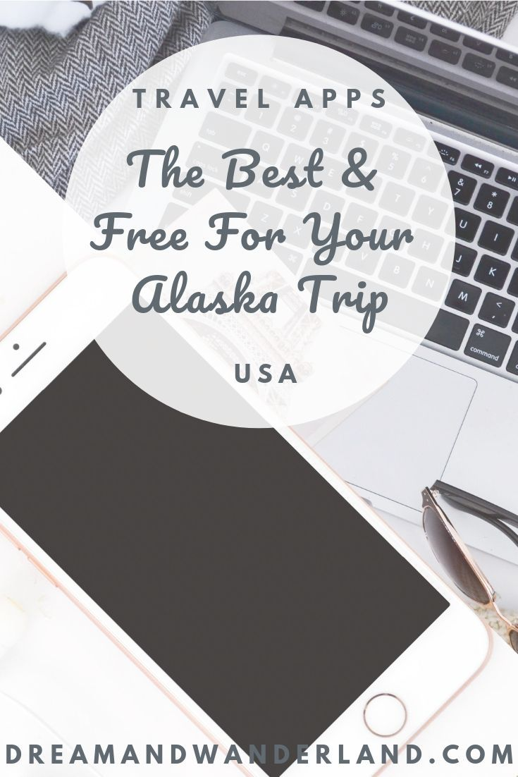 Best Free Travel Apps For Your Alaska Trip - Dream and Wanderland #vacationlooks