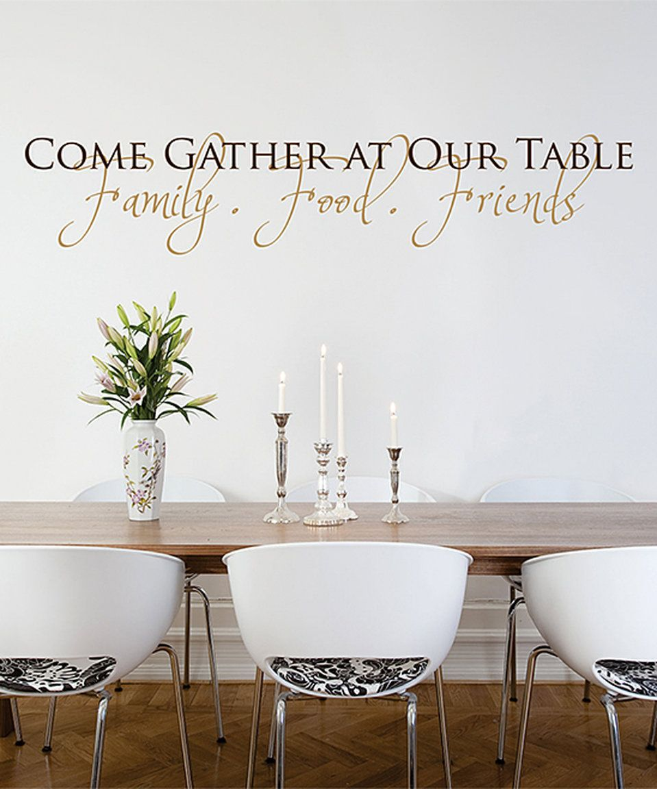 Take A Look At This 'come Gather At Our Table' Wall Quotes™ Decal Glamorous Dining Room Wall Quotes Inspiration