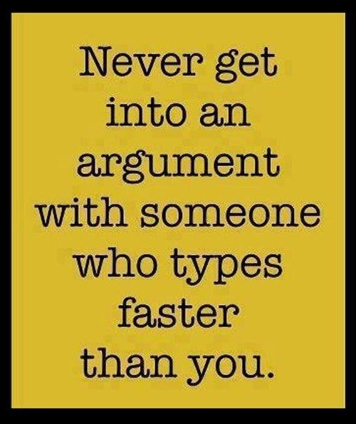 Never get into an argument with..