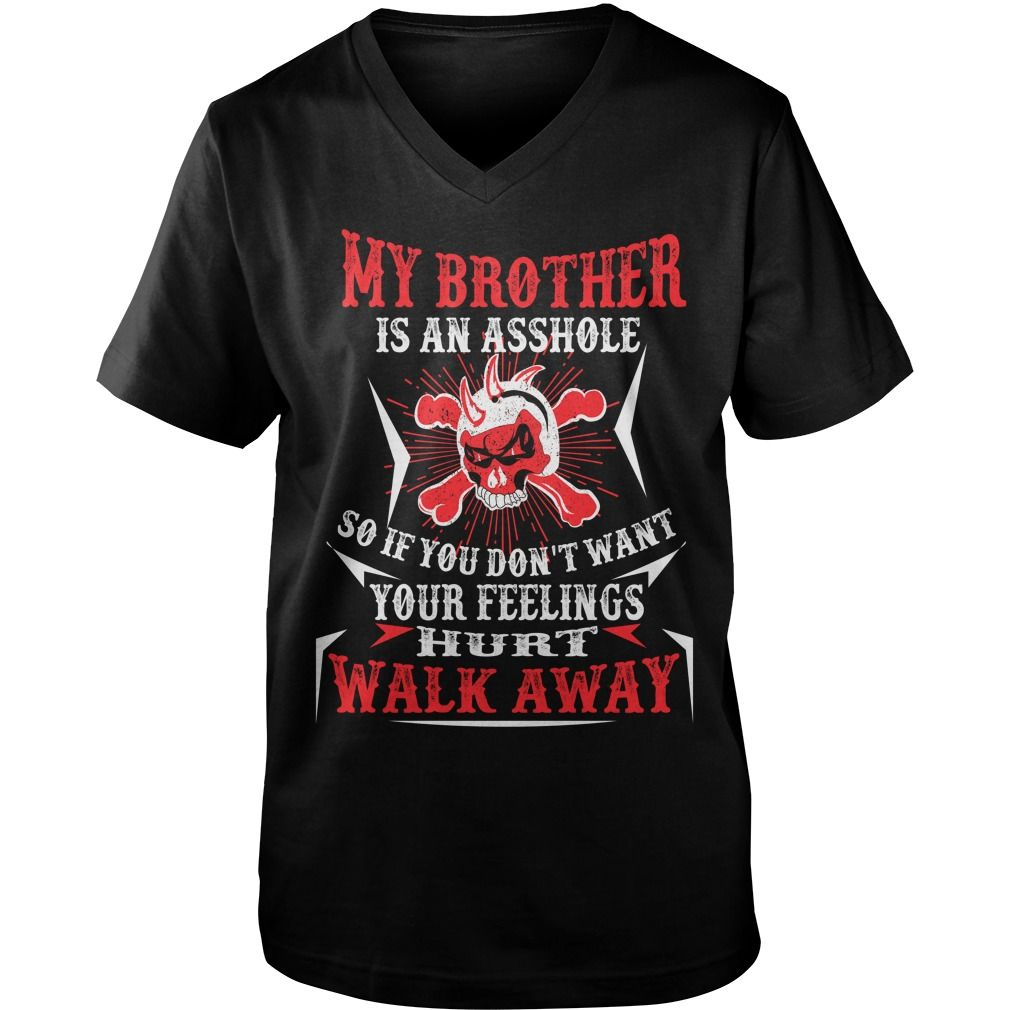My Brother Is An Asshole So If You Don't Want Your Feeling Hurt Walk Away - Guys V-Neck Tee - Black