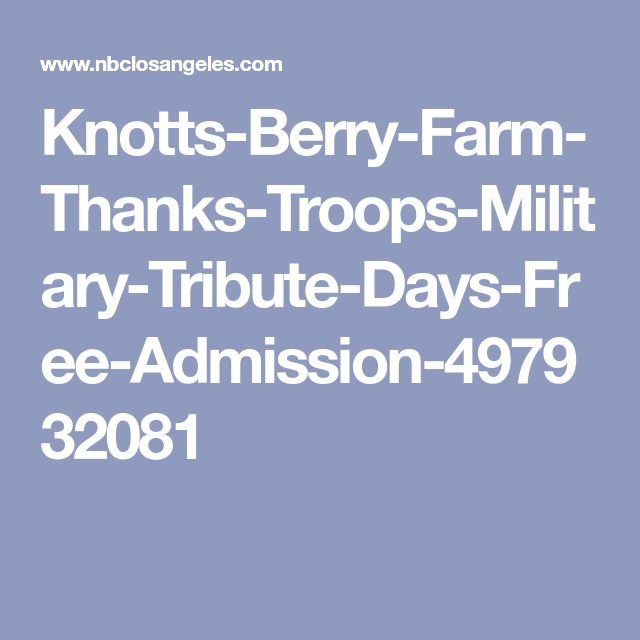 Knott S Berry Farm Thanks Us Troops With Free Admission In