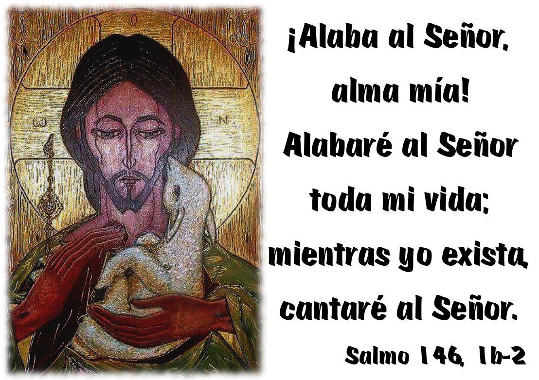 Resultado de imagen para Alaba, alma mía, al Señor  Alaba, alma mía, al Señor: alabaré al Señor mientras viva,