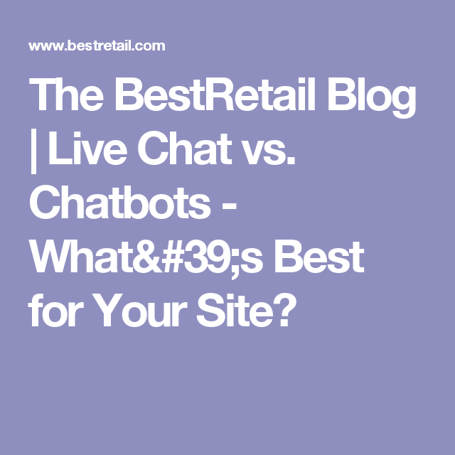 The BestRetail Blog | Live Chat vs. Chatbots - What's Best for Your Site?