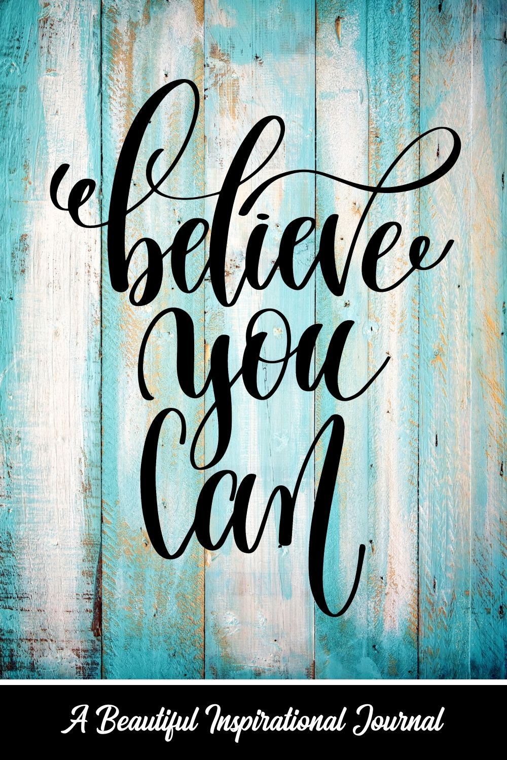 Believe You Can - beautiful journal to write in with motivational quotes