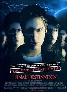 Final Destination. You can't cheat death.