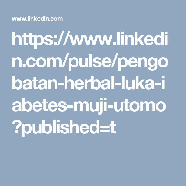 https://www.linkedin.com/pulse/pengobatan-herbal-luka-iabetes-muji-utomo?published=t