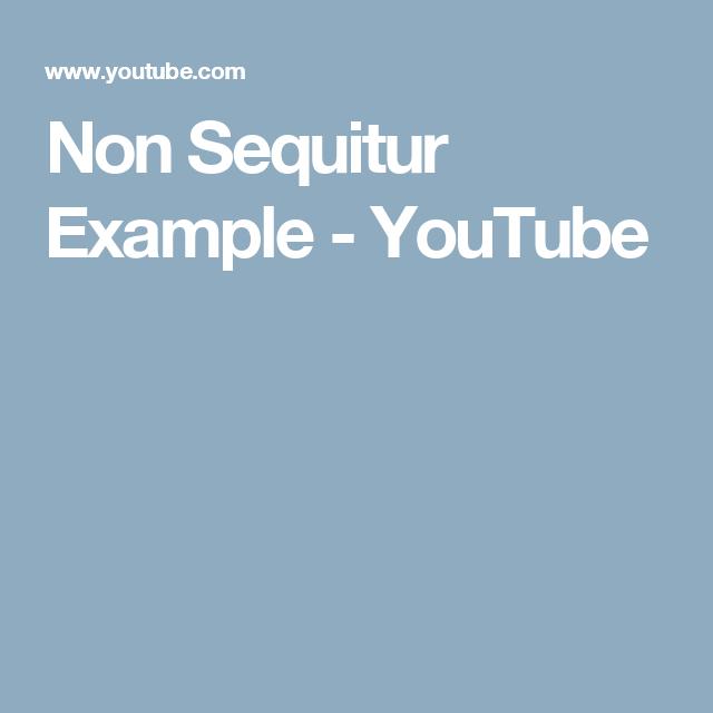 Non Sequitur Example Youtube Coop 2017 Pinterest
