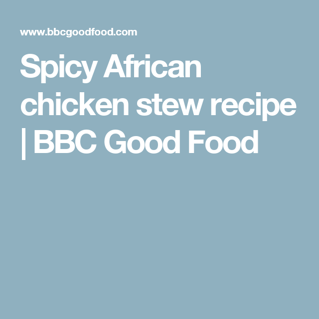 Spicy african chicken stew recipe bbc good food south african cayenne pepper and scotch bonnet chillies give this boldly flavoured peanut casserole a fiery kick from bbc good food forumfinder Image collections