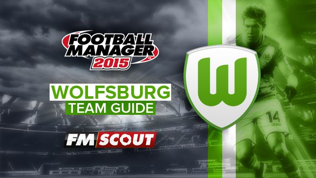 Wolfsburg Team Guide for #FM15 | Football Manager Guides